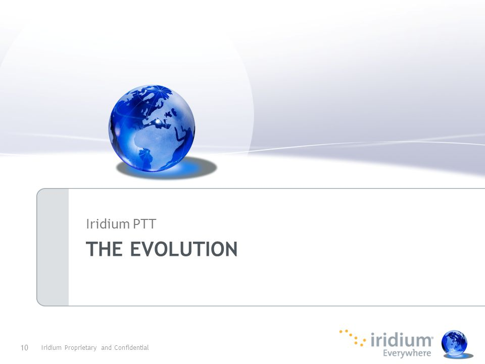 THE EVOLUTION Iridium PTT Iridium Proprietary and Confidential 10