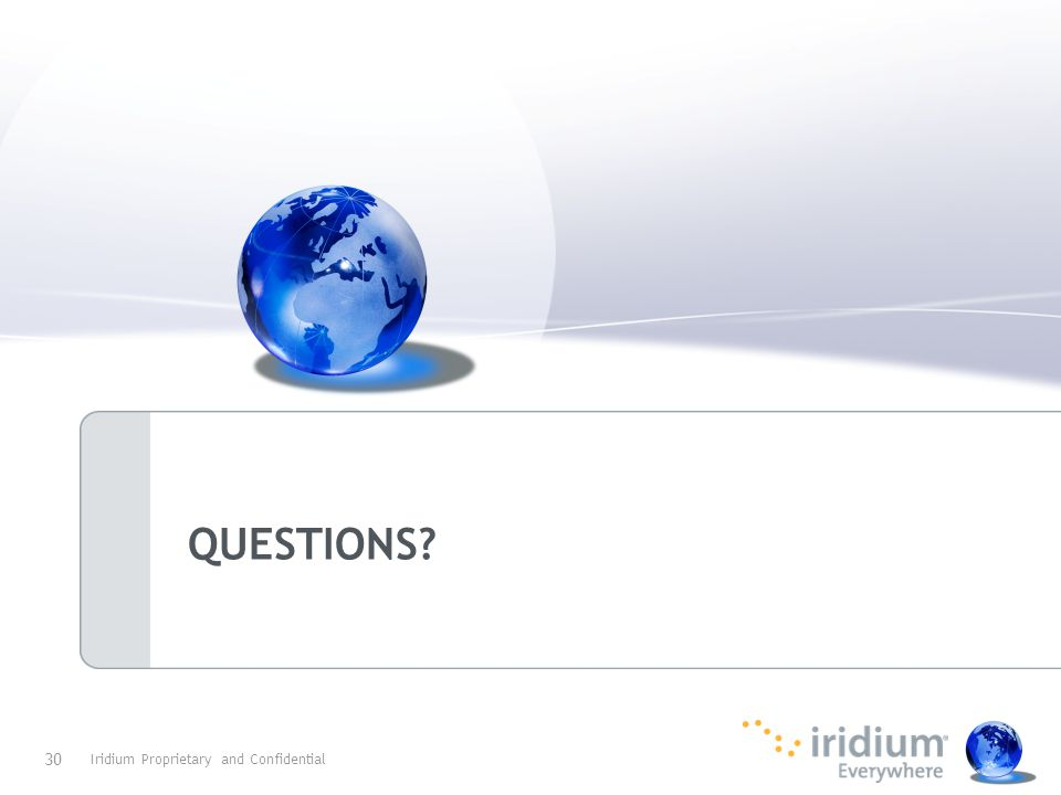QUESTIONS? Iridium Proprietary and Confidential 30