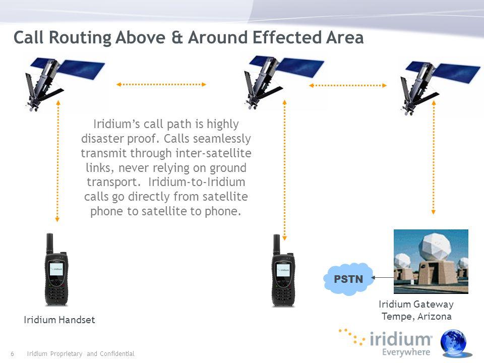 Call Routing Above & Around Effected Area Iridium Gateway Tempe, Arizona Iridium Handset Iridium's call path is highly disaster proof. Calls seamlessl
