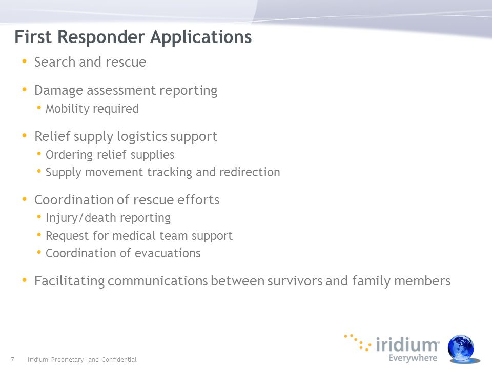 First Responder Applications Search and rescue Damage assessment reporting Mobility required Relief supply logistics support Ordering relief supplies