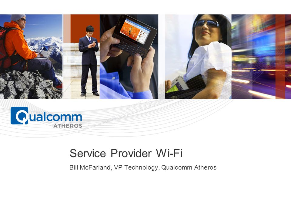 PAGE 1 Service Provider Wi-Fi Bill McFarland, VP Technology, Qualcomm Atheros