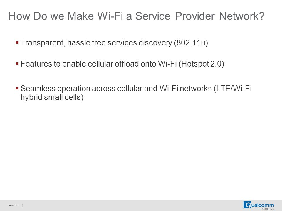 PAGE 6 How Do we Make Wi-Fi a Service Provider Network.