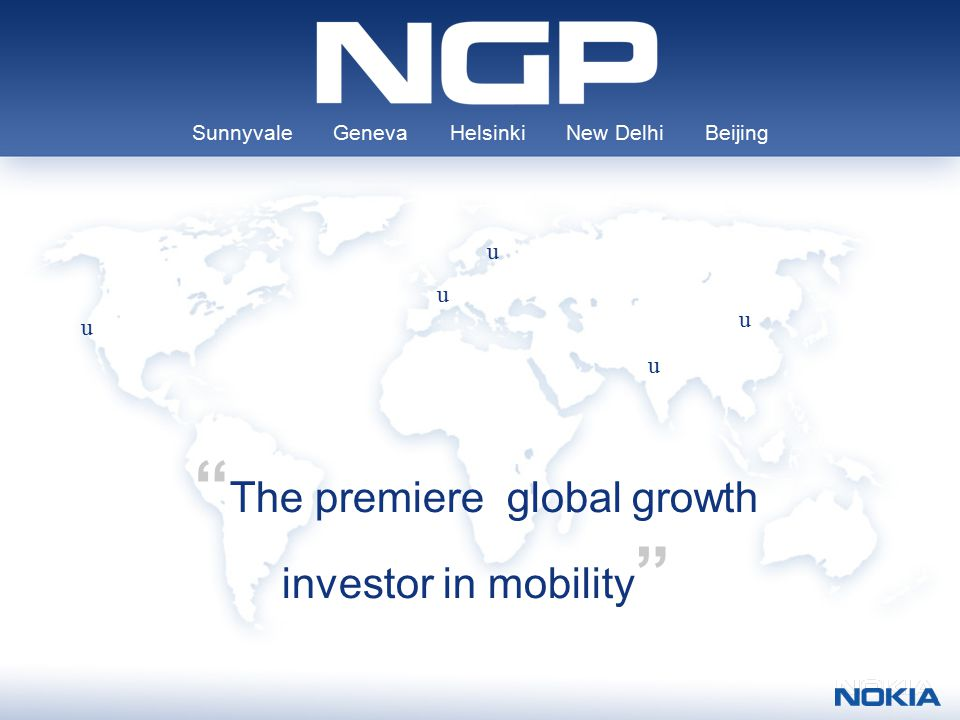 Sunnyvale Geneva Helsinki New Delhi Beijing The premiere global growth investor in mobility u u u u u
