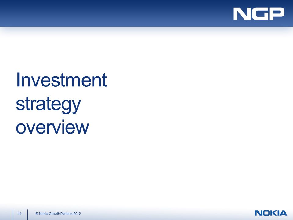 Investment strategy overview 14 © Nokia Growth Partners 2012