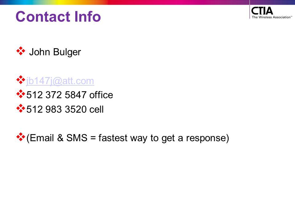 Contact Info  John Bulger  jb147j@att.com jb147j@att.com  512 372 5847 office  512 983 3520 cell  (Email & SMS = fastest way to get a response)