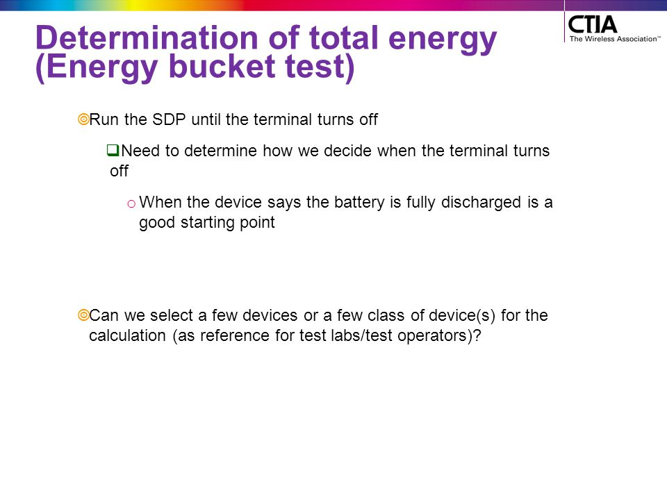 Determination of total energy (Energy bucket test)  Run the SDP until the terminal turns off  Need to determine how we decide when the terminal turn