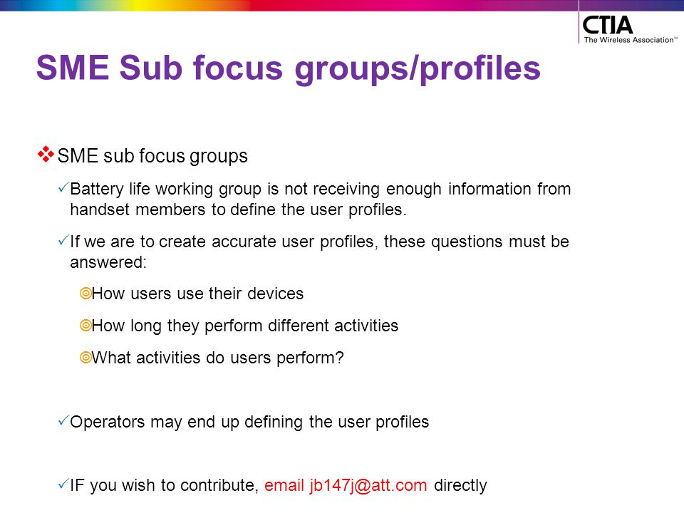 SME Sub focus groups/profiles  SME sub focus groups  Battery life working group is not receiving enough information from handset members to define t