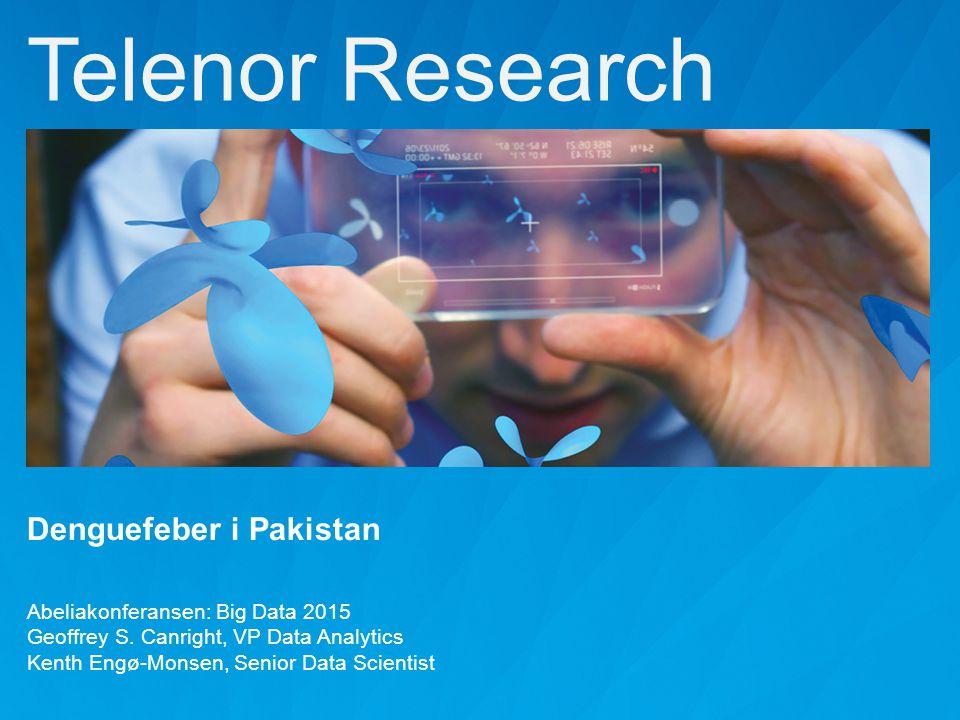 Telenor Research Denguefeber i Pakistan Abeliakonferansen: Big Data 2015 Geoffrey S.