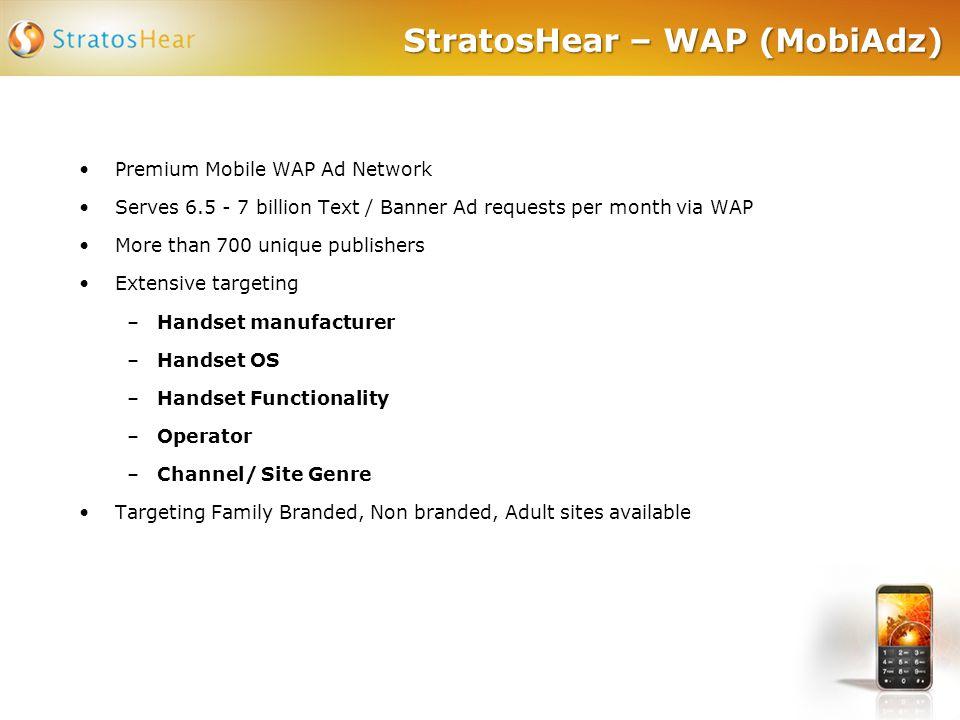 StratosHear – WAP (MobiAdz) Premium Mobile WAP Ad Network Serves 6.5 - 7 billion Text / Banner Ad requests per month via WAP More than 700 unique publ
