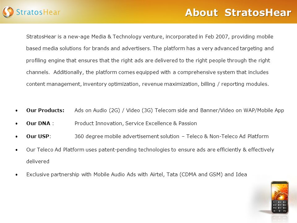 About StratosHear StratosHear is a new-age Media & Technology venture, incorporated in Feb 2007, providing mobile based media solutions for brands and
