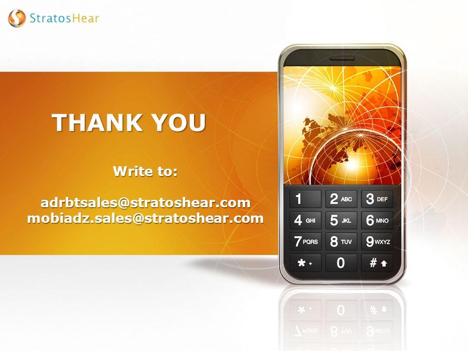 THANK YOU Write to: adrbtsales@stratoshear.com mobiadz.sales@stratoshear.com