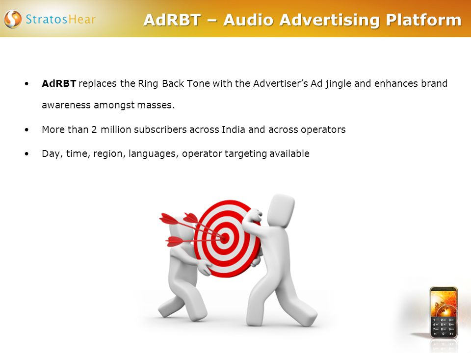 AdRBT – Audio Advertising Platform AdRBT replaces the Ring Back Tone with the Advertiser's Ad jingle and enhances brand awareness amongst masses. More