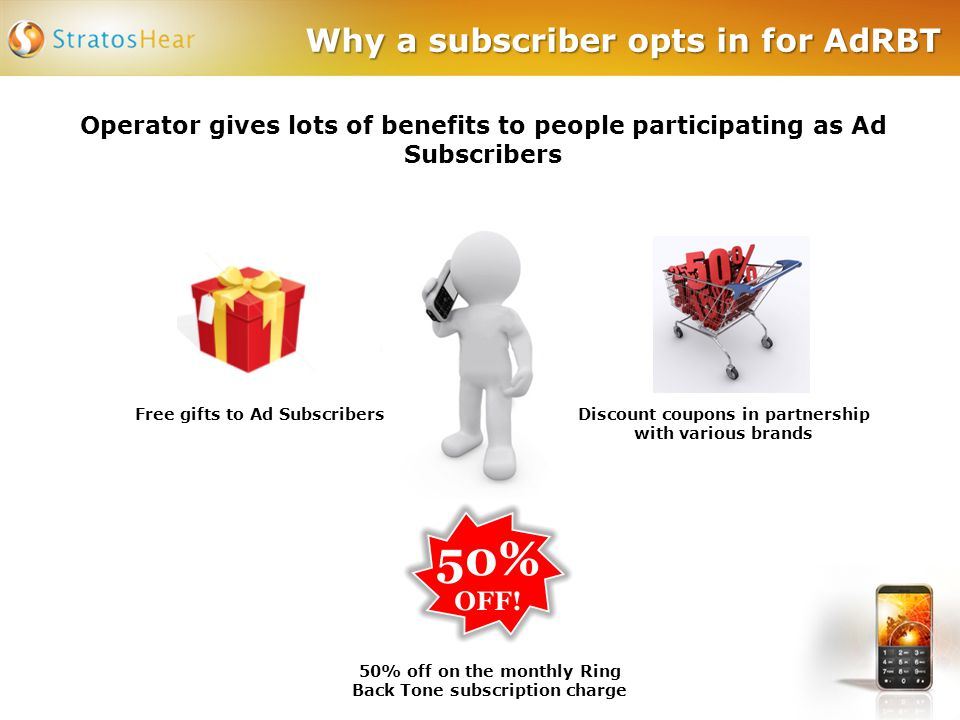 Why a subscriber opts in for AdRBT Operator gives lots of benefits to people participating as Ad Subscribers Free gifts to Ad Subscribers Discount coupons in partnership with various brands 50% off on the monthly Ring Back Tone subscription charge
