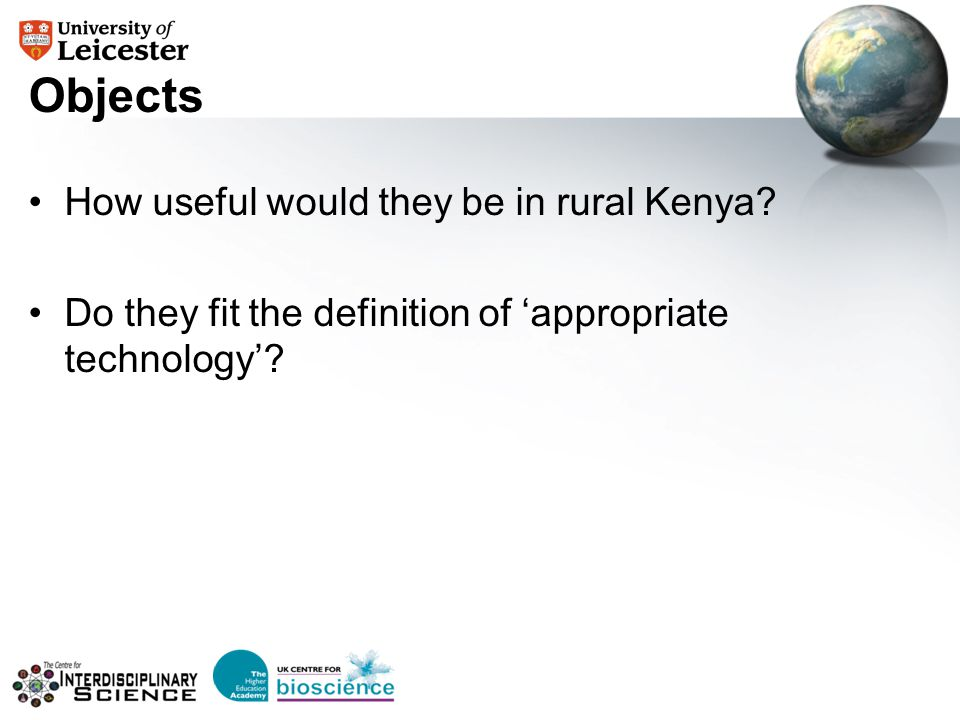 Objects How useful would they be in rural Kenya? Do they fit the definition of 'appropriate technology'?