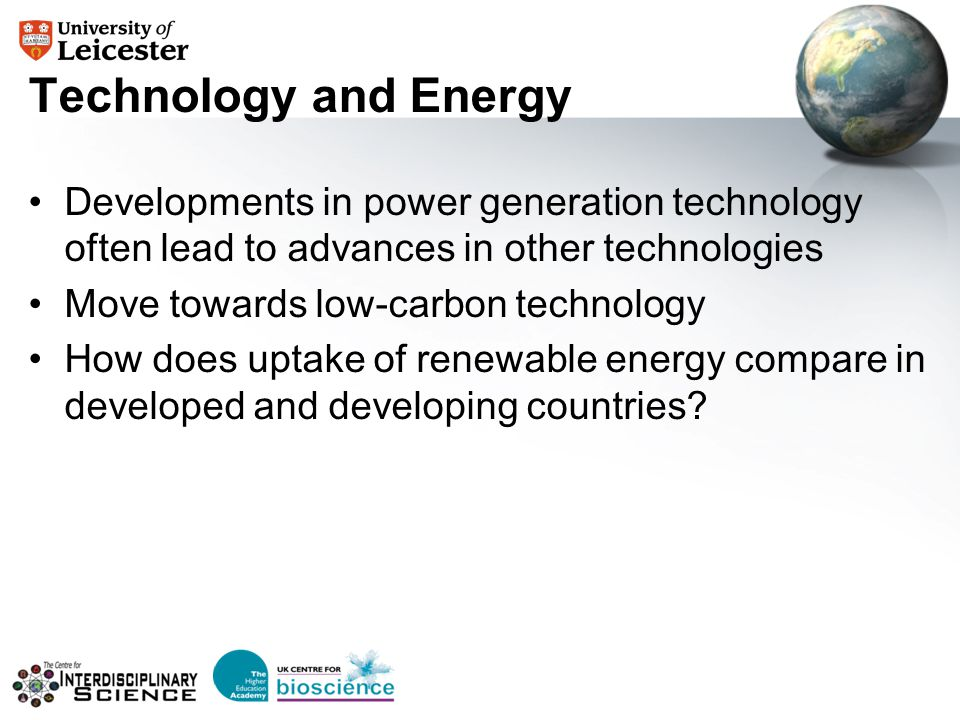 Technology and Energy Developments in power generation technology often lead to advances in other technologies Move towards low-carbon technology How