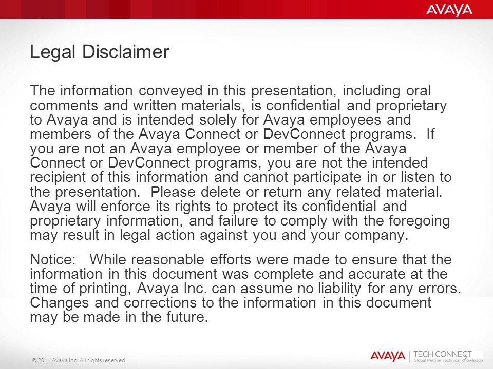 © 2011 Avaya Inc. All rights reserved. 2 Legal Disclaimer The information conveyed in this presentation, including oral comments and written materials