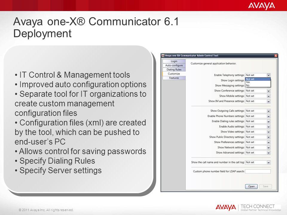 © 2011 Avaya Inc. All rights reserved. Avaya one-X® Communicator 6.1 Deployment IT Control & Management tools Improved auto configuration options Sepa