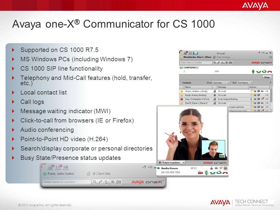 © 2011 Avaya Inc. All rights reserved. Avaya one-X ® Communicator for CS 1000  Supported on CS 1000 R7.5  MS Windows PCs (including Windows 7)  CS
