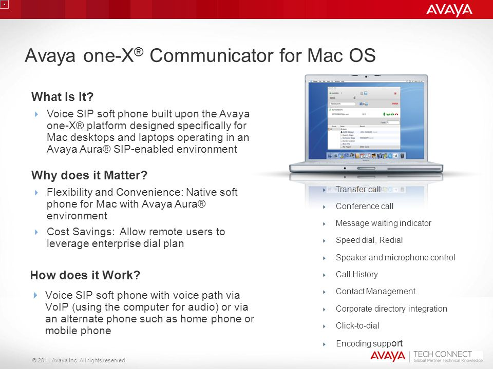 © 2011 Avaya Inc. All rights reserved. Avaya one-X ® Communicator for Mac OS How does it Work?  Voice SIP soft phone with voice path via VoIP (using