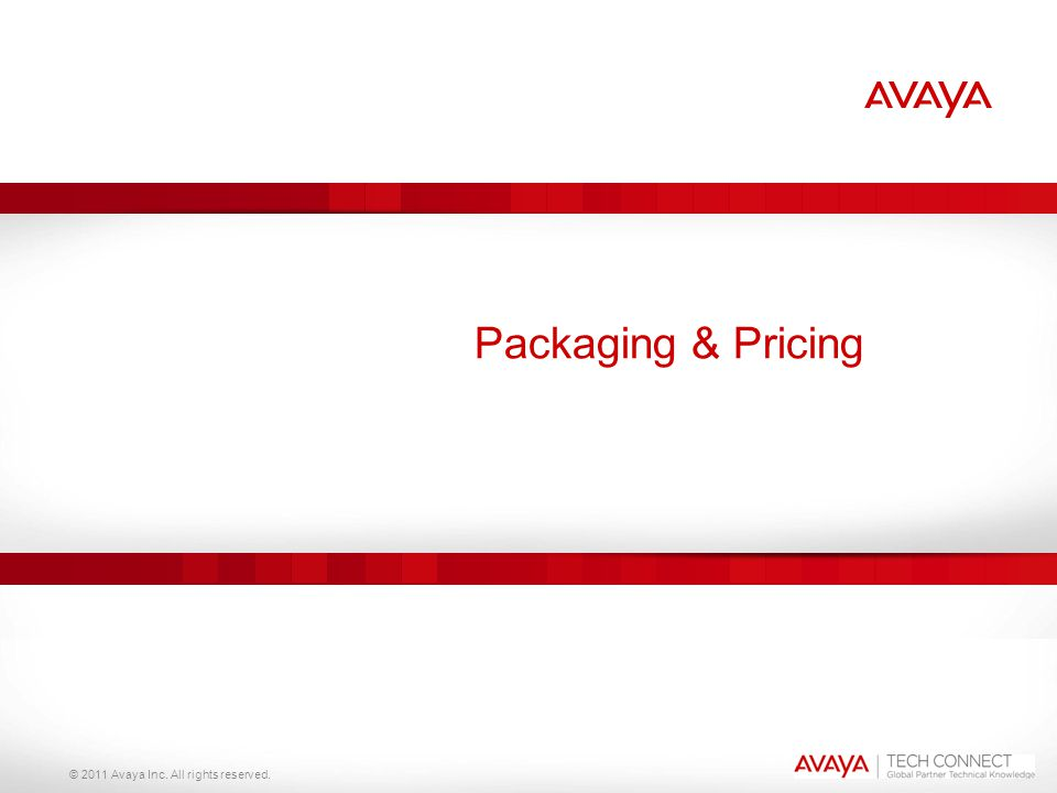 © 2011 Avaya Inc. All rights reserved. Packaging & Pricing