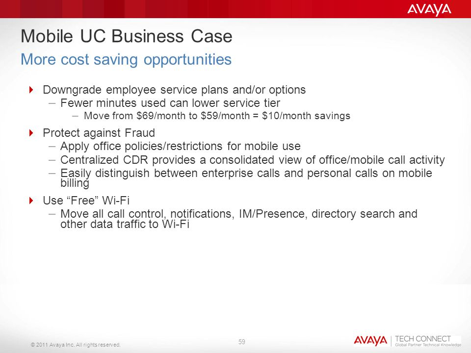 © 2011 Avaya Inc. All rights reserved. Mobile UC Business Case  Downgrade employee service plans and/or options – Fewer minutes used can lower servic