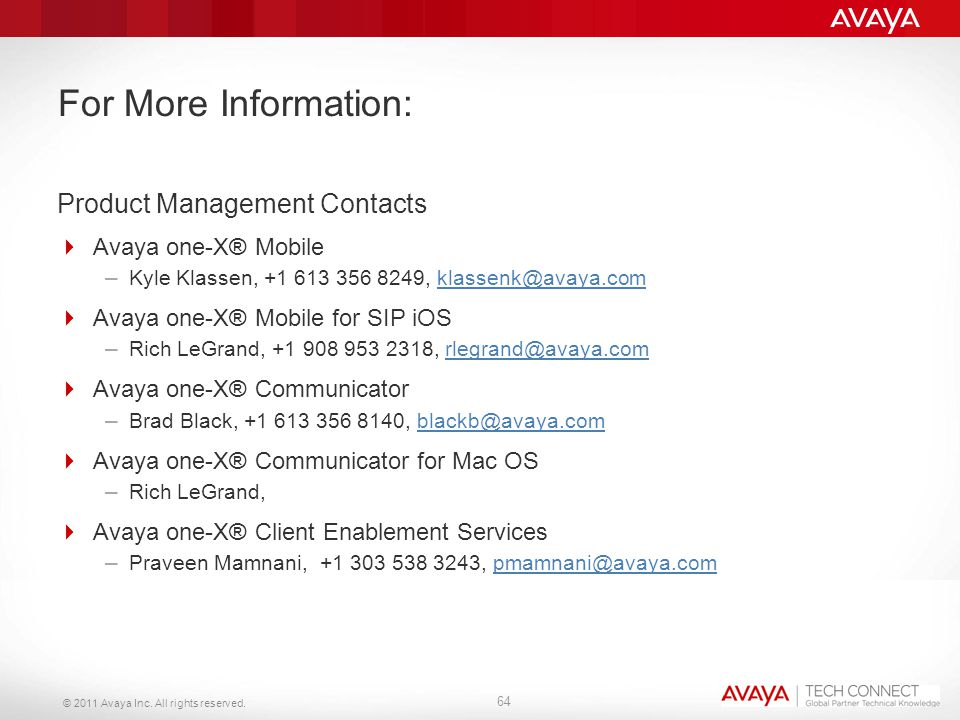 © 2011 Avaya Inc. All rights reserved. For More Information: Product Management Contacts  Avaya one-X® Mobile – Kyle Klassen, +1 613 356 8249, klasse