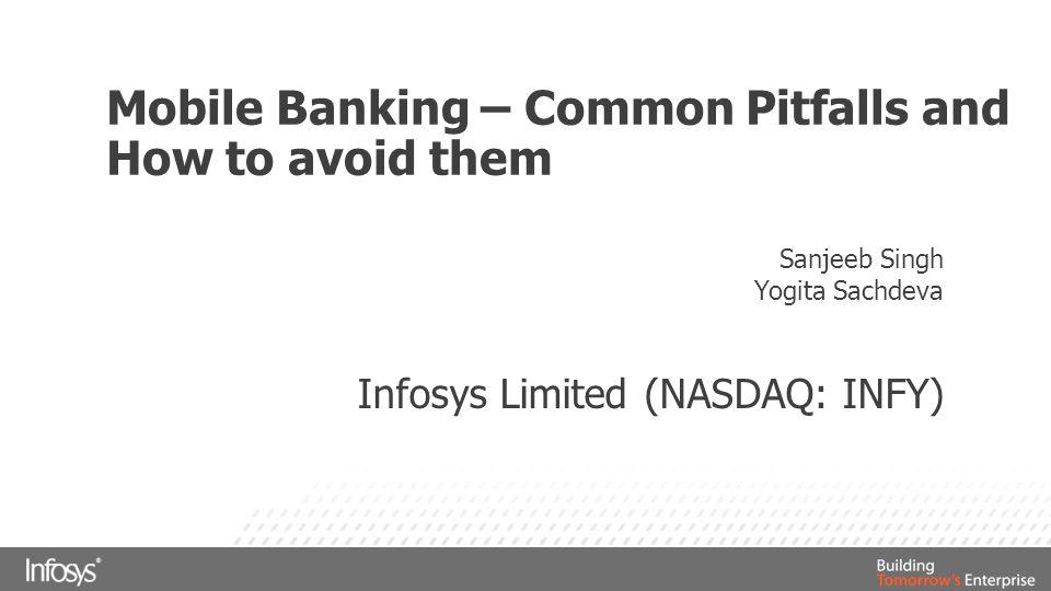 Mobile Banking – Common Pitfalls and How to avoid them Sanjeeb Singh Yogita Sachdeva Infosys Limited (NASDAQ: INFY)