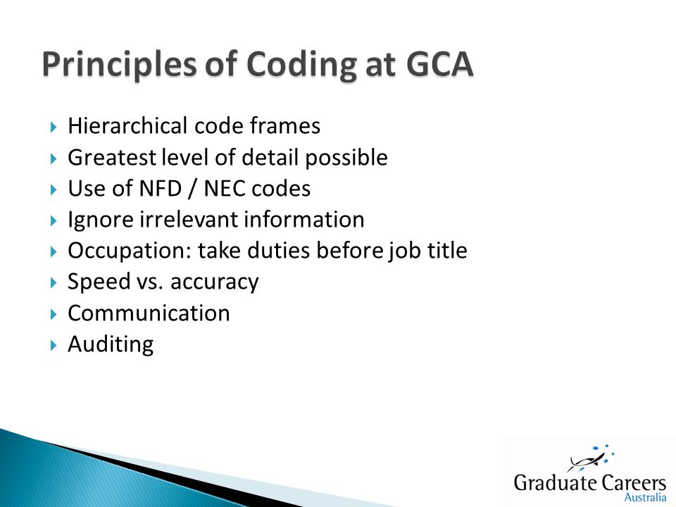  Hierarchical code frames  Greatest level of detail possible  Use of NFD / NEC codes  Ignore irrelevant information  Occupation: take duties before job title  Speed vs.
