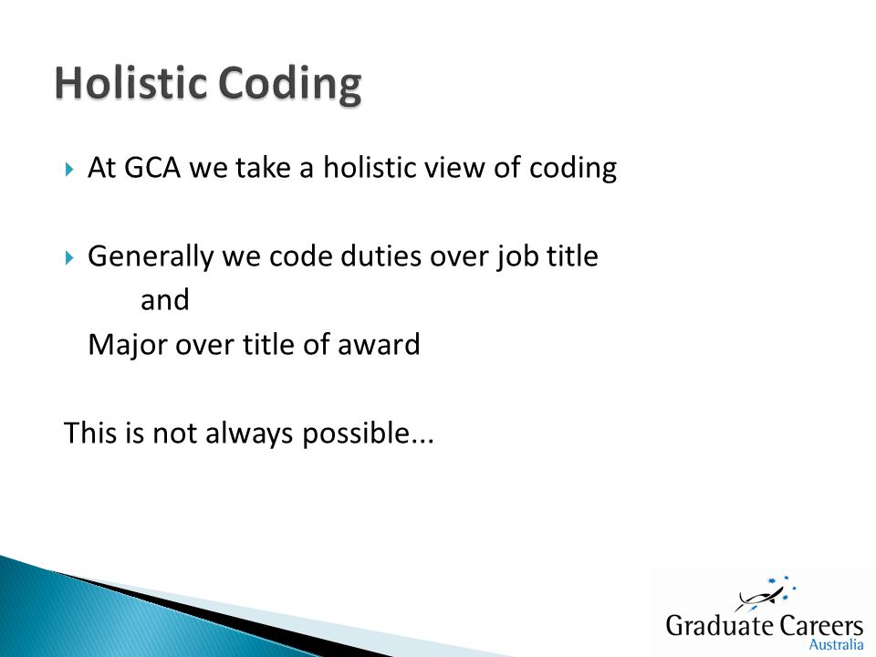  At GCA we take a holistic view of coding  Generally we code duties over job title and Major over title of award This is not always possible...