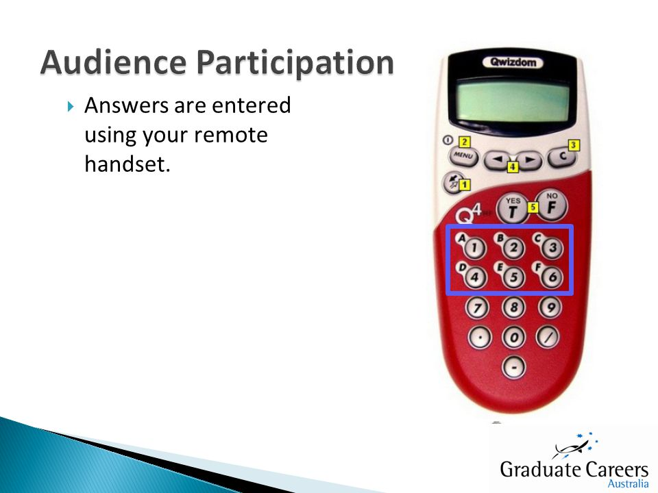  Answers are entered using your remote handset.