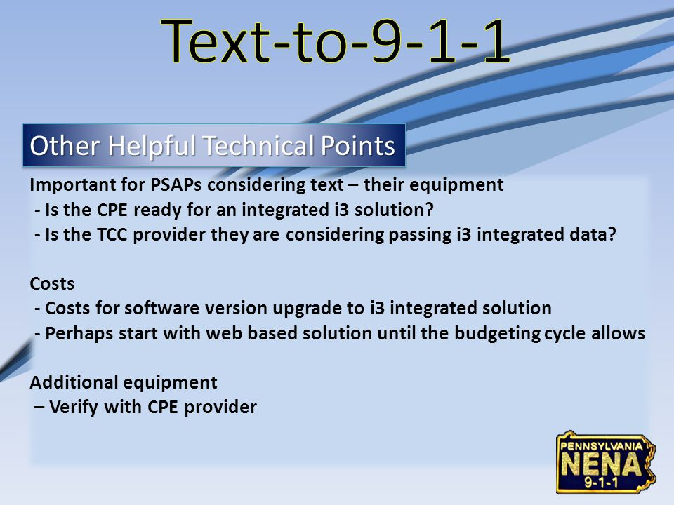 Other Helpful Technical Points Important for PSAPs considering text – their equipment - Is the CPE ready for an integrated i3 solution.