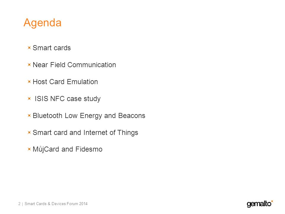Agenda 2 Smart cards Near Field Communication Host Card Emulation ISIS NFC case study Bluetooth Low Energy and Beacons Smart card and Internet of Things MůjCard and Fidesmo Smart Cards & Devices Forum 2014