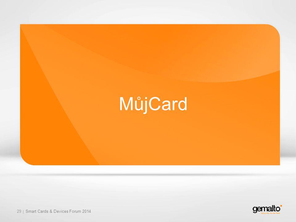MůjCard 29 Smart Cards & Devices Forum 2014