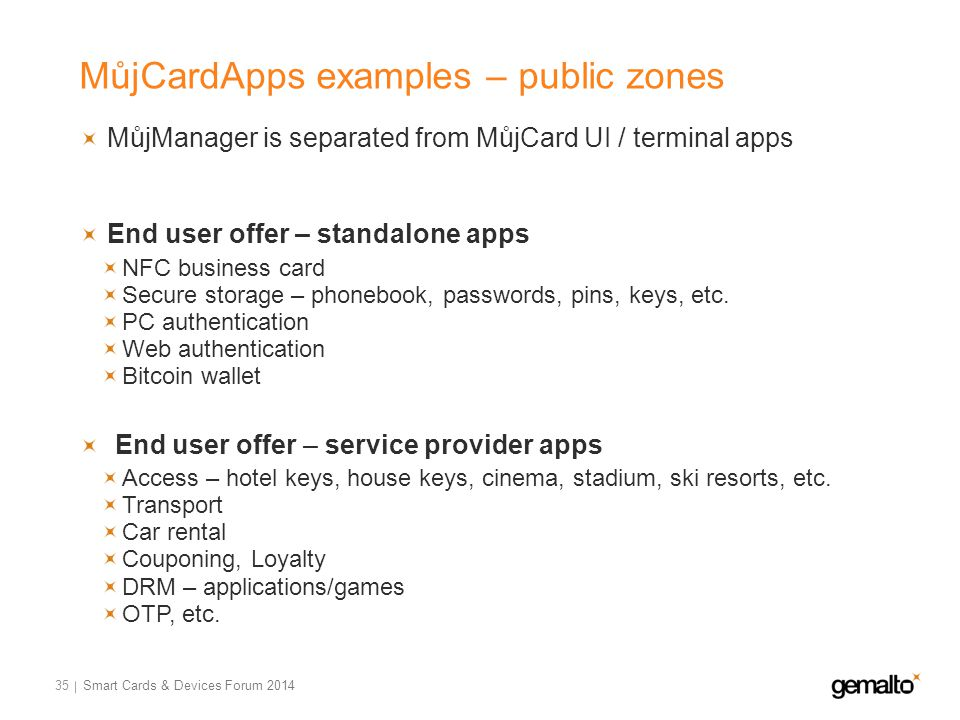 MůjCardApps examples – public zones 35 MůjManager is separated from MůjCard UI / terminal apps End user offer – standalone apps NFC business card Secure storage – phonebook, passwords, pins, keys, etc.