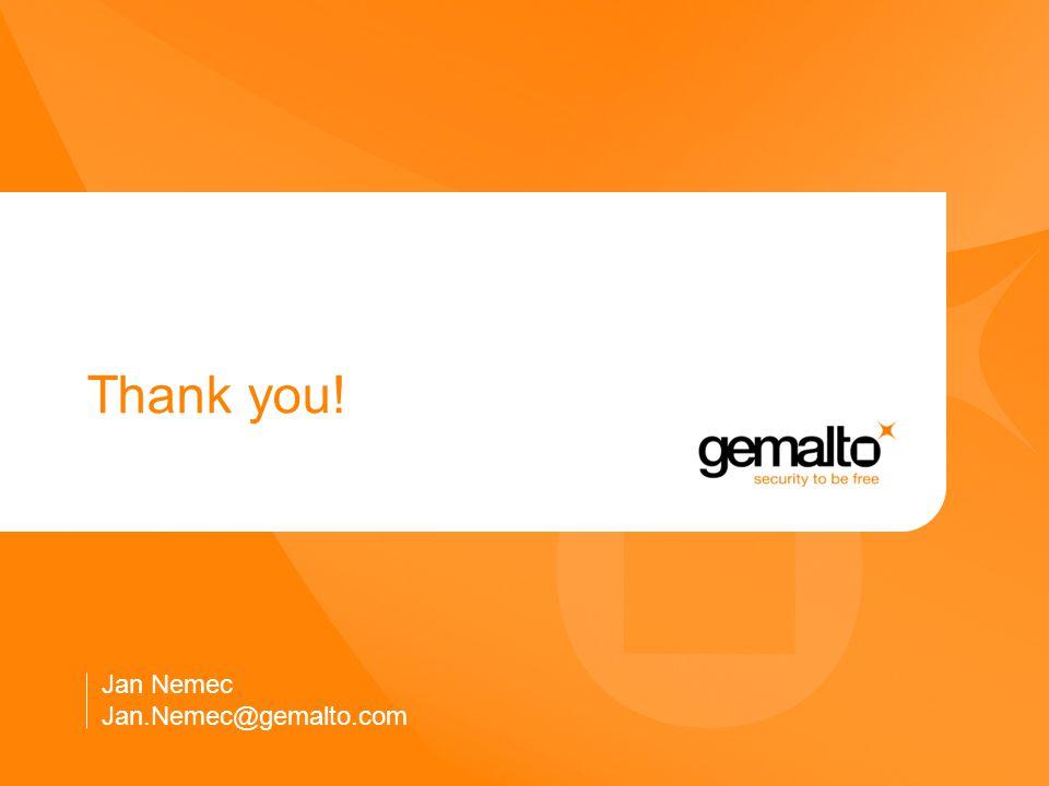 Thank you! Jan Nemec Jan.Nemec@gemalto.com
