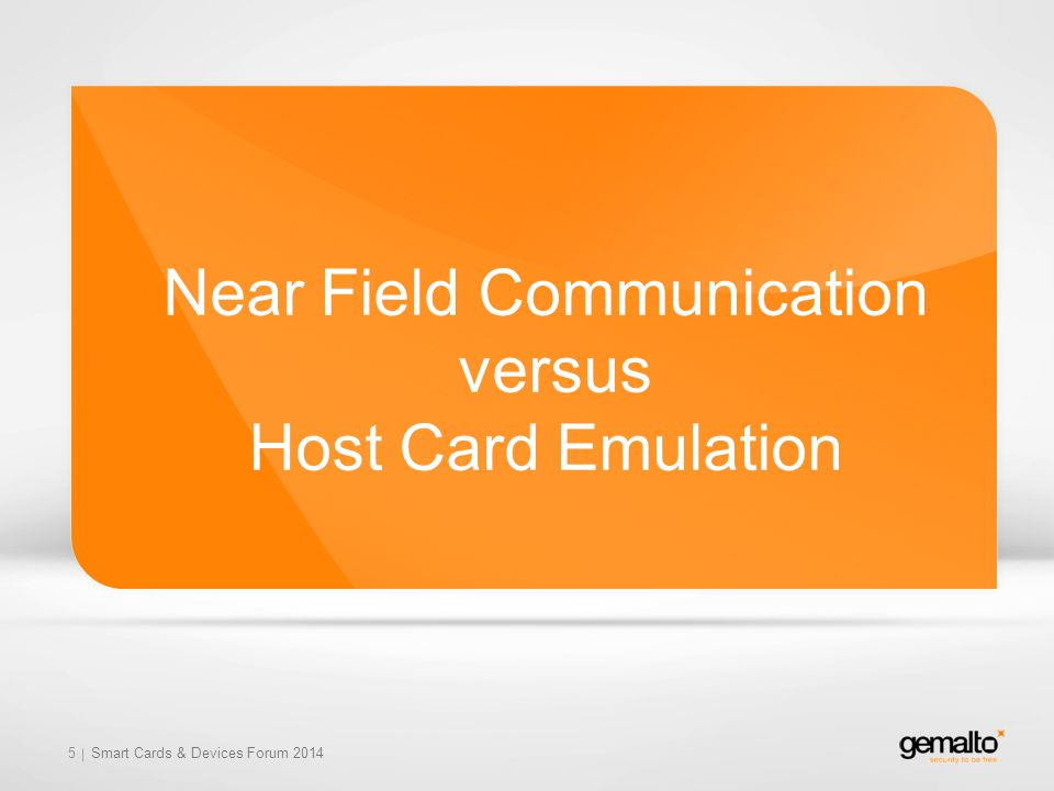 Near Field Communication versus Host Card Emulation 5 Smart Cards & Devices Forum 2014