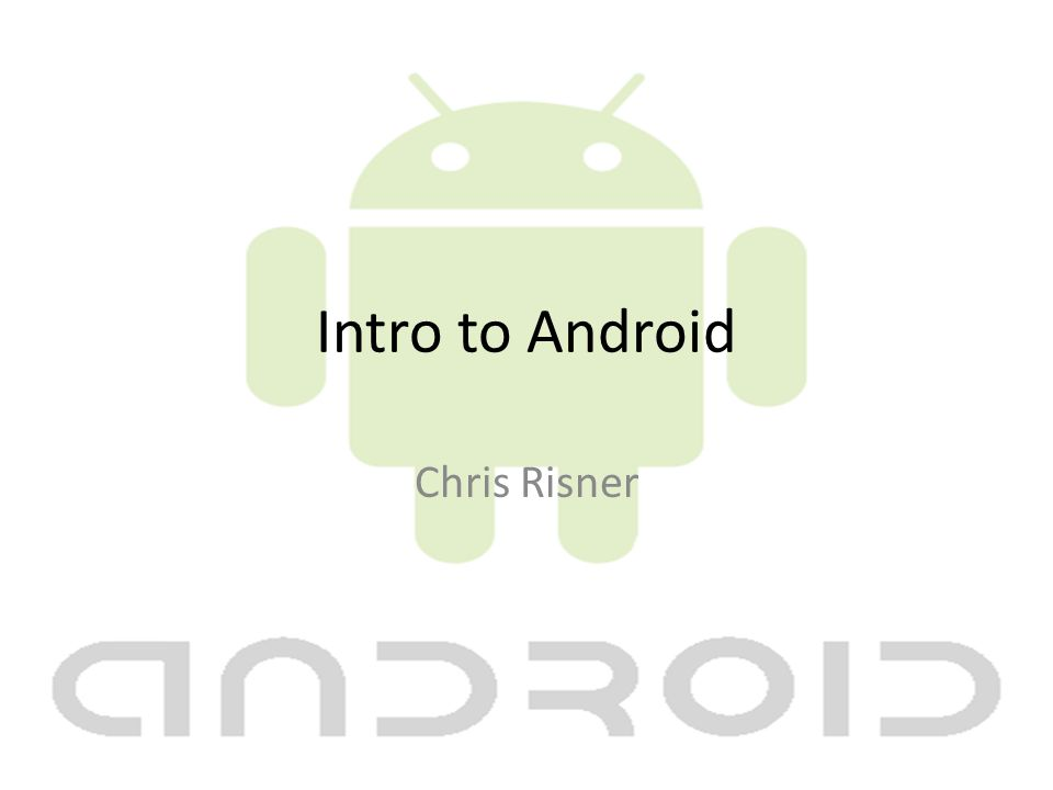 Intro to Android Chris Risner