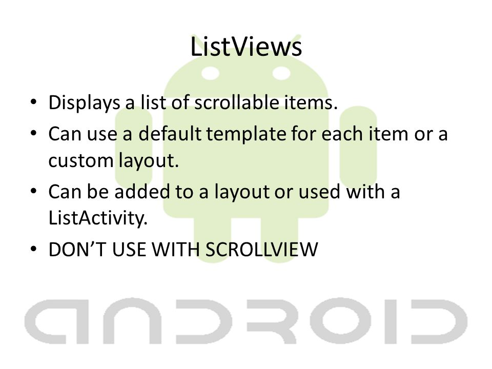 ListViews Displays a list of scrollable items.