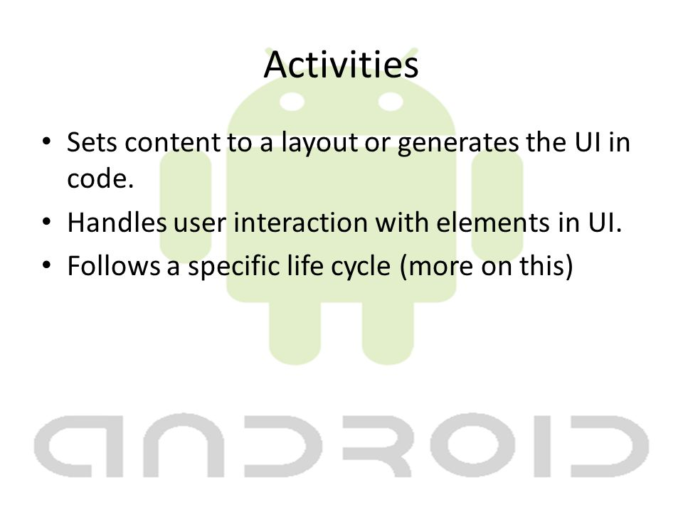 Activities Sets content to a layout or generates the UI in code.