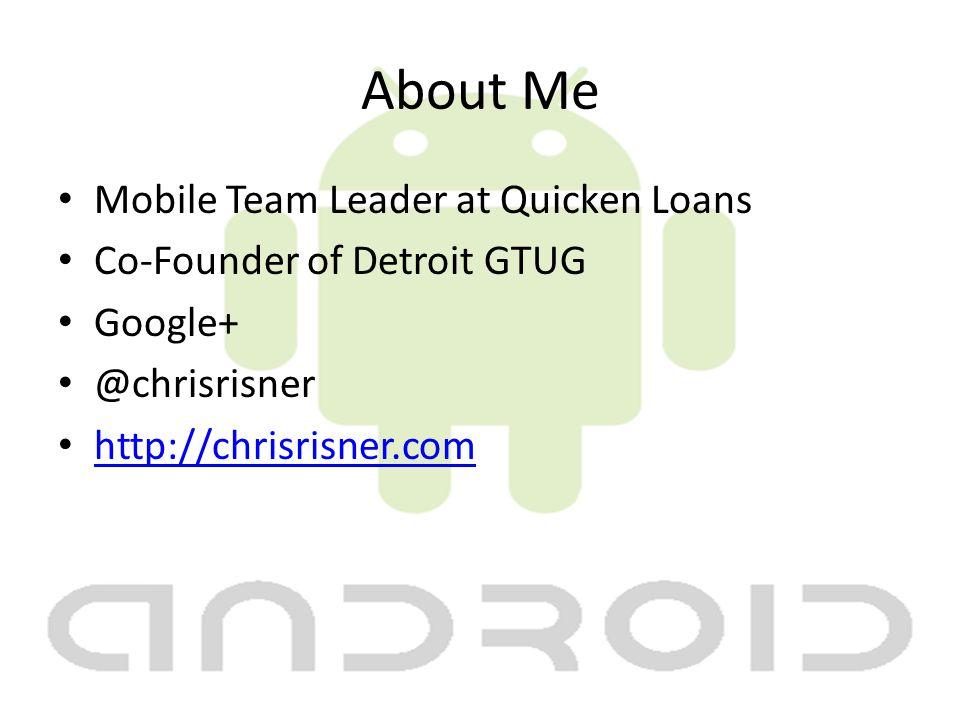 About Me Mobile Team Leader at Quicken Loans Co-Founder of Detroit GTUG Google+ @chrisrisner http://chrisrisner.com