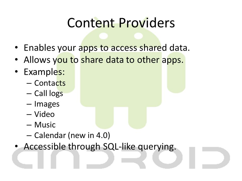 Content Providers Enables your apps to access shared data.