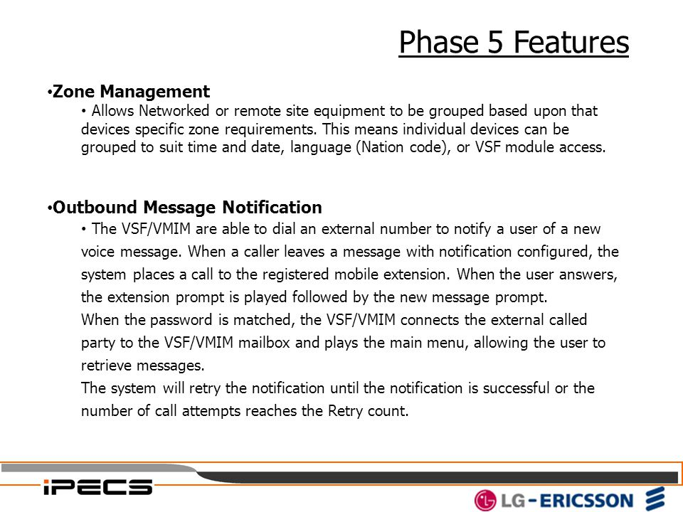 Phase 5 Features Zone Management Allows Networked or remote site equipment to be grouped based upon that devices specific zone requirements. This mean