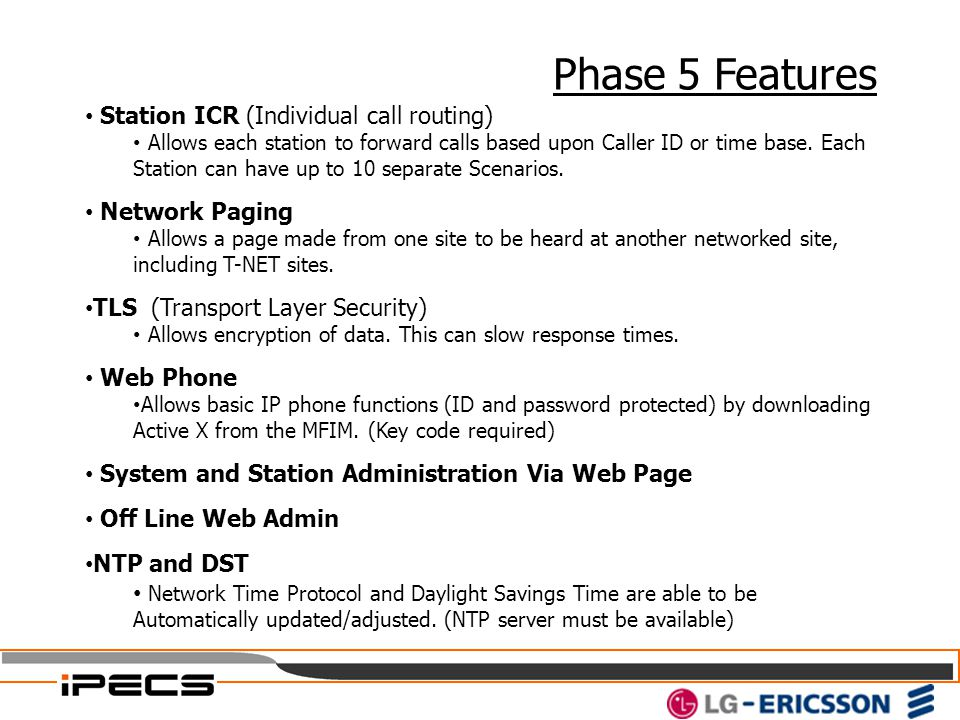Phase 5 Features Station ICR (Individual call routing) Allows each station to forward calls based upon Caller ID or time base. Each Station can have u