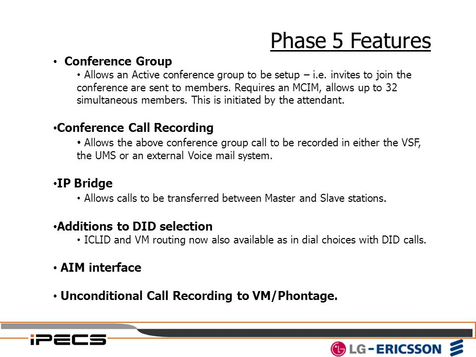 Phase 5 Features Conference Group Allows an Active conference group to be setup – i.e. invites to join the conference are sent to members. Requires an
