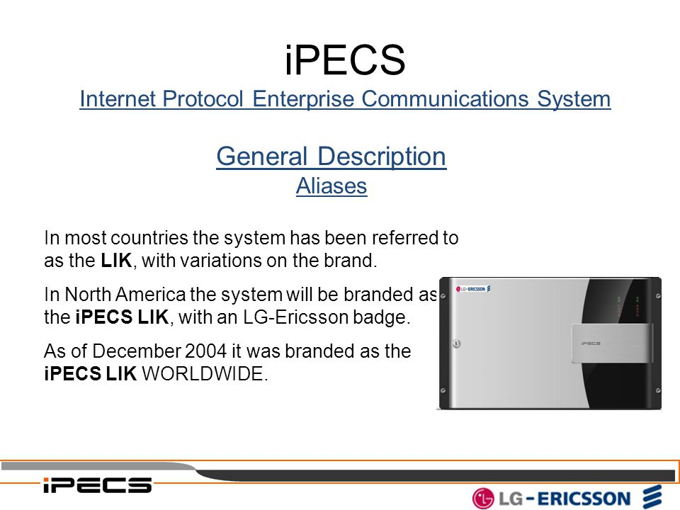 General Description Aliases In most countries the system has been referred to as the LIK, with variations on the brand. In North America the system wi