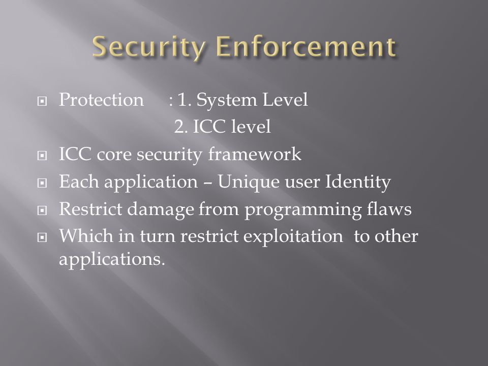  Protection : 1. System Level 2. ICC level  ICC core security framework  Each application – Unique user Identity  Restrict damage from programming