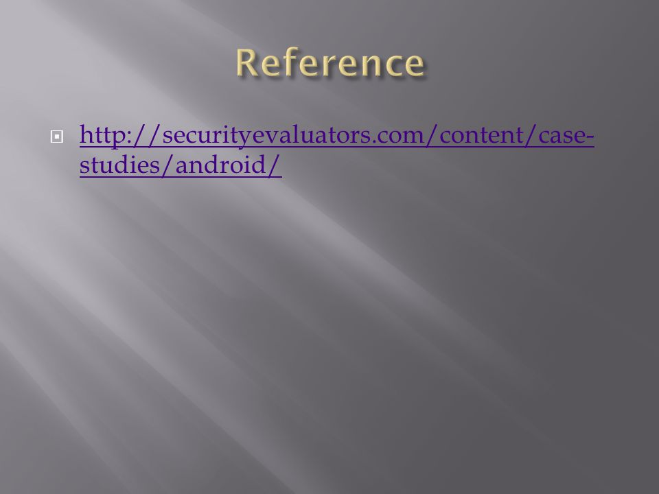  http://securityevaluators.com/content/case- studies/android/ http://securityevaluators.com/content/case- studies/android/