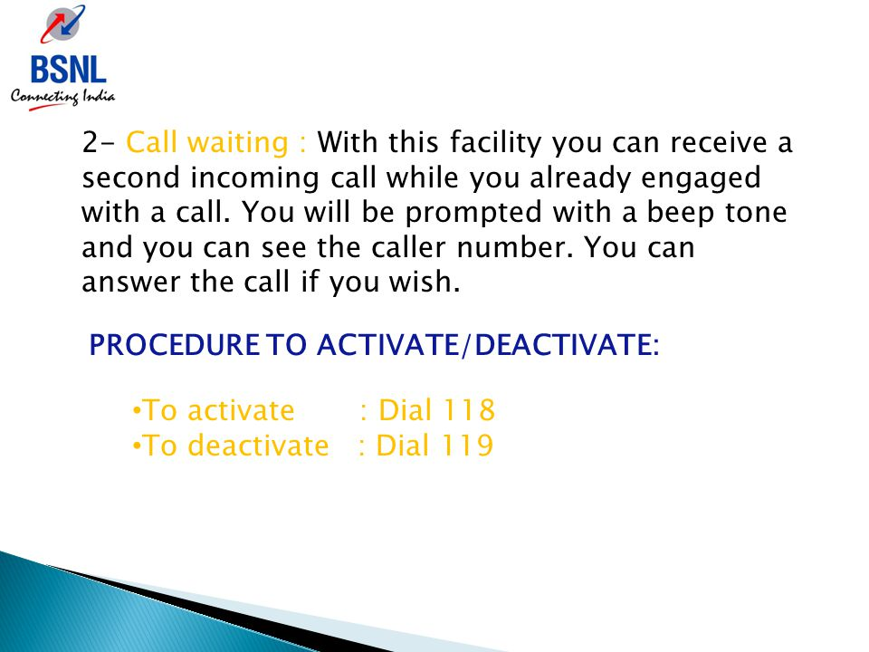 2- Call waiting : With this facility you can receive a second incoming call while you already engaged with a call.