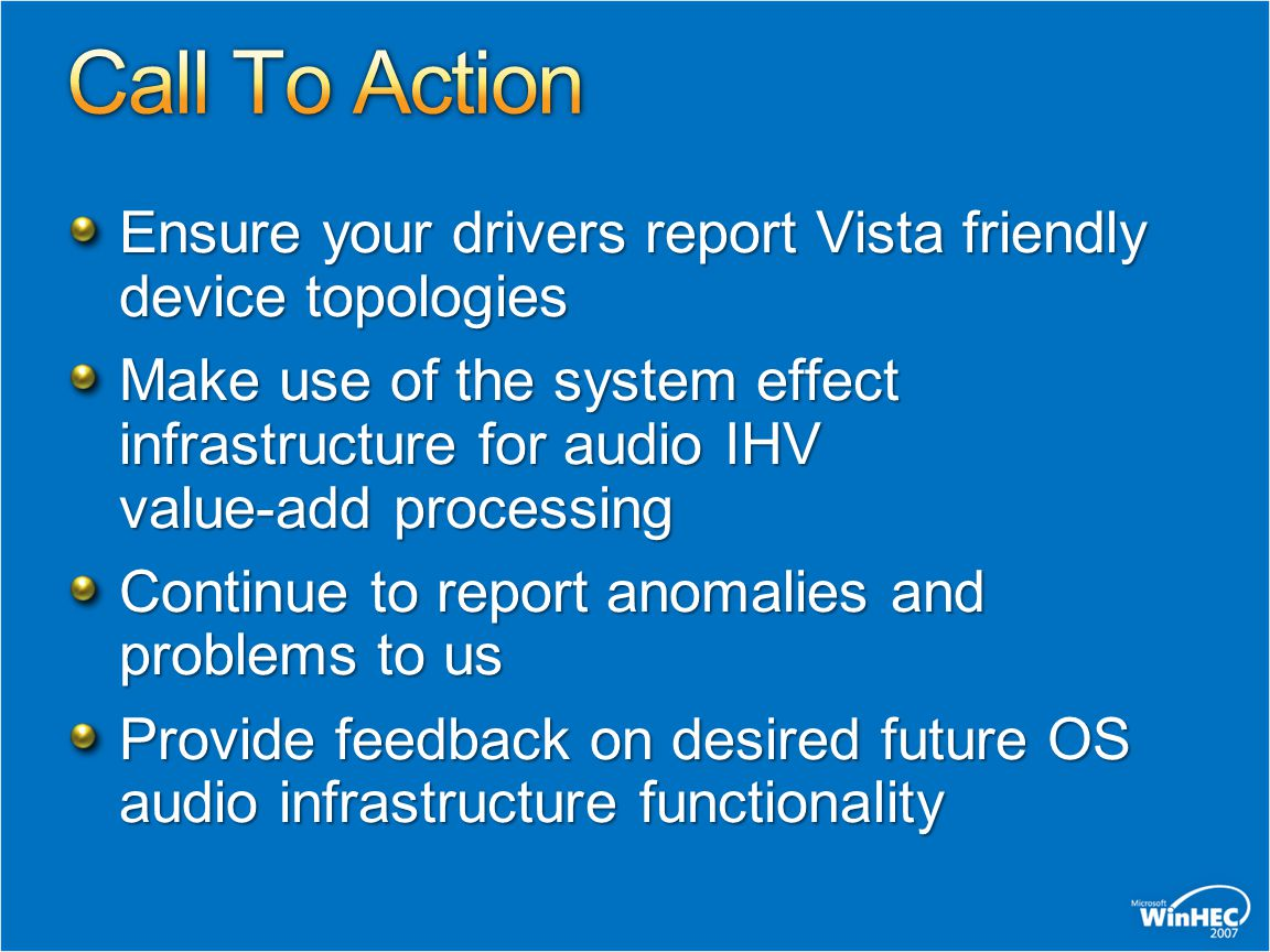 Ensure your drivers report Vista friendly device topologies Make use of the system effect infrastructure for audio IHV value-add processing Continue t