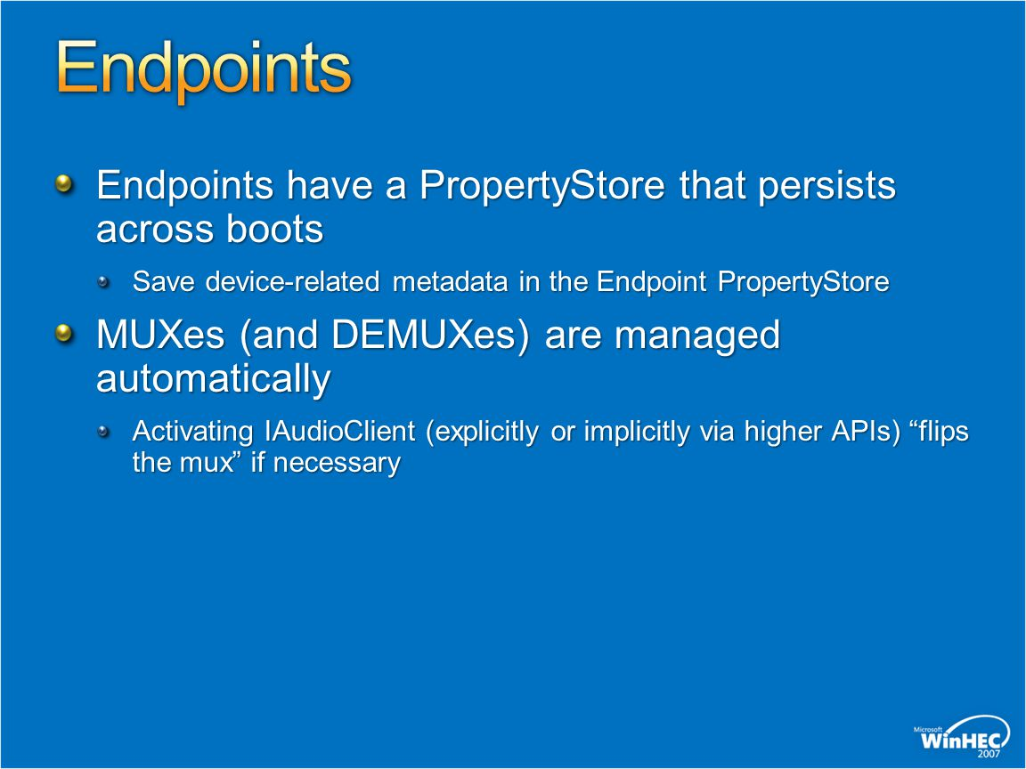 Endpoints have a PropertyStore that persists across boots Save device-related metadata in the Endpoint PropertyStore MUXes (and DEMUXes) are managed a